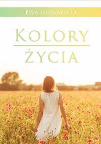 Kolory życia - Ewa Domańska - ebook