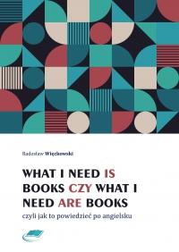 What I need is books czy What I need are books czyli jak to powiedzieć po angielsku - Radosław Więckowski - ebook