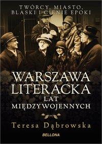 Warszawa literacka lat międzywojennych - Teresa Dąbrowska - ebook