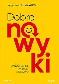 Dobre nawyki. Zakochaj się w życiu na nowo - Magdalena Kuszewska - ebook