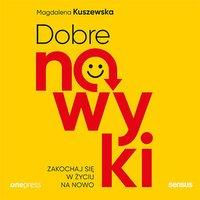 Dobre nawyki. Zakochaj się w życiu na nowo - Magdalena Kuszewska - audiobook