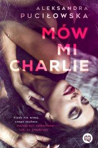 Mów mi Charlie - Aleksandra Puciłowska - ebook