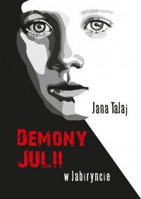 Demony Julii. W labiryncie - Jana Talaj - ebook