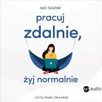 Pracuj zdalnie, żyj normalnie - Iwo Szapar - audiobook