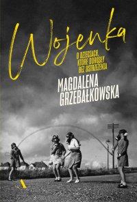 Wojenka. O dzieciach, które dorosły bez ostrzeżenia - Magdalena Grzebałkowska - ebook