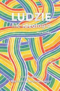 Ludzie nie ideologia - Bartosz Żurawiecki - ebook
