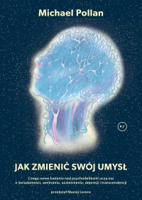 Jak zmienić swój umysł? - Michael Pollan - ebook