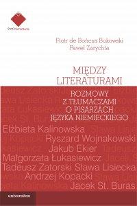 Między literaturami. Rozmowy z tłumaczami o pisarzach języka niemieckiego - Paweł Zarychta - ebook