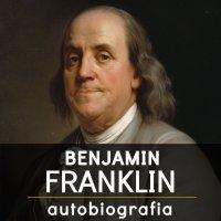 Benjamin Franklin. Autobiografia - Benjamin Franklin - audiobook