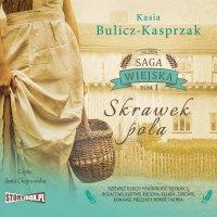 Saga wiejska. Tom 1. Skrawek pola - Kasia Bulicz-Kasprzak - audiobook
