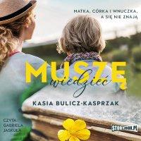 Muszę wiedzieć - Kasia Bulicz-Kasprzak - audiobook