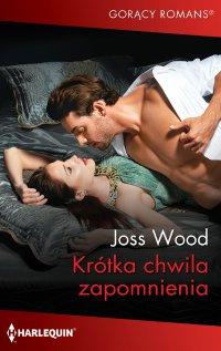 Krótka chwila zapomnienia - Joss Wood - ebook
