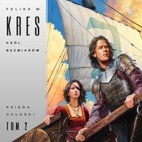 Król bezmiarów. Księga Całości. Tom 2 - Feliks W. Kres - audiobook