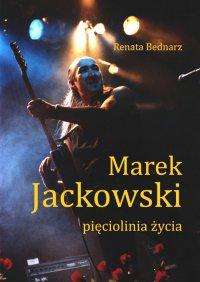 Marek Jackowski. Pięciolinia życia - Renata Bednarz - ebook