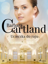 Ucieczka do raju - Ponadczasowe historie miłosne Barbary Cartland - Barbara Cartland - ebook