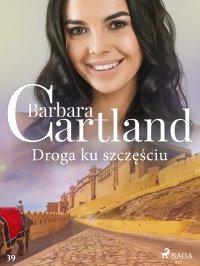 Droga ku szczęściu - Ponadczasowe historie miłosne Barbary Cartland - Barbara Cartland - ebook