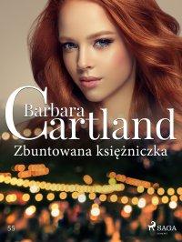 Zbuntowana księżniczka - Ponadczasowe historie miłosne Barbary Cartland - Barbara Cartland - ebook