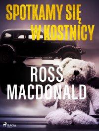 Spotkamy się w kostnicy - Ross Macdonald - ebook