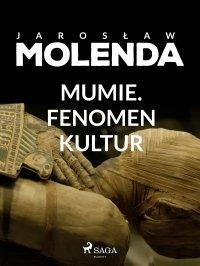 Mumie. Fenomen kultur - Jarosław Molenda - ebook