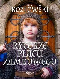 Rycerze Placu Zamkowego - Zbigniew Kozłowski - ebook