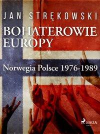 Bohaterowie Europy. Norwegia Polsce 1976-1989 - Jan Strękowski - ebook