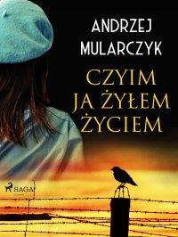 Czyim ja żyłem życiem - Andrzej Mularczyk - ebook