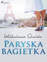 Paryska bagietka - Wilhelmina Skulska - ebook