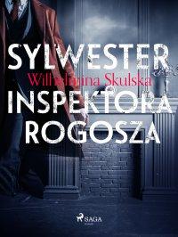 Sylwester inspektora Rogosza - Wilhelmina Skulska - ebook