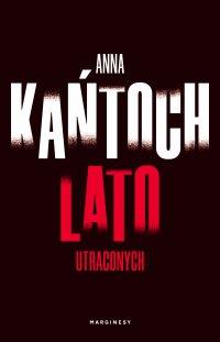 Lato utraconych - Anna  Kańtoch - ebook