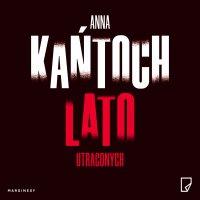 Lato utraconych - Anna Kańtoch - audiobook