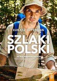 Szlaki Polski. 30 najpiękniejszych tras długodystansowych - Łukasz Supergan - ebook