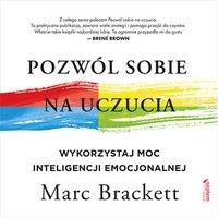 Pozwól sobie na uczucia. Wykorzystaj moc inteligencji emocjonalnej - Marc Brackett - audiobook
