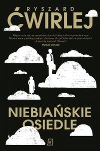 Niebiańskie osiedle - Ryszard Ćwirlej - ebook
