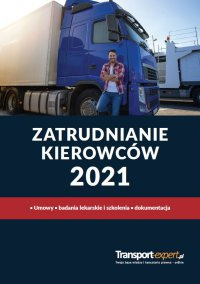 Zatrudnianie kierowców 2021. Umowy, badania lekarskie i szkolenia, dokumentacja - Praca Zbiorowa - ebook