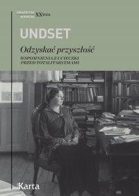 Odzyskać przyszłość. Wspomnienia z ucieczki przed totalitaryzmami - Sigrid Undset - ebook