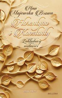 Florentyna i Konstanty 1916-1924. Zakładnicy wolności - Nina Majewska-Brown - ebook