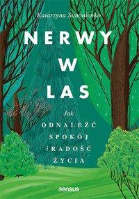 Nerwy w las. Jak odnaleźć spokój i radość życia - Katarzyna Simonienko - ebook