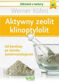 Aktywny zeolit - klinoptylolit. Od boreliozy po choroby autoimmunologiczne - Werner Kuhni - ebook