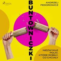 Buntowniczki. Niezwykłe Polki, które robiły, co chciały - Andrzej Fedorowicz - audiobook