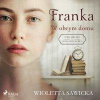 Franka. W obcym domu - Wioletta Sawicka - audiobook