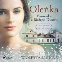 Oleńka. Panienka z Białego Dworu - Wioletta Sawicka - audiobook