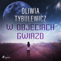 W objęciach gwiazd - Oliwia Tybulewicz - audiobook