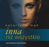 Inna niż wszystkie - Katarzyna Mak - audiobook