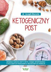 Ketogeniczny post. Zwiększ sukces diety keto, dzięki spożywaniu cyklicznych posiłków o właściwych porach - Joseph Mercola - ebook