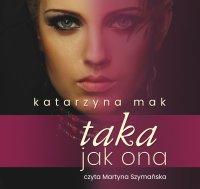 Taka jak ona - Katarzyna Mak - audiobook