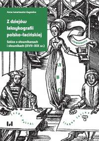 Z dziejów leksykografii polsko-łacińskiej. Szkice o słownikarzach i słownikach (XVII–XIX w.) - Anna Lenartowicz-Zagrodna - ebook