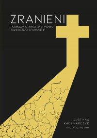 Zranieni. Rozmowy o wykorzystywaniu seksualnym w Kościele - Justyna Kaczmarczyk - ebook