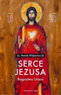 "Serce Jezusa. Bogactwo ""Litanii"" - Marek Wójtowicz SJ - ebook"