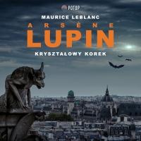 Arsène Lupin. Kryształowy korek - Maurice LeBlanc - audiobook