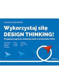 Wykorzystaj siłę design thinking! Przygotuj zespół do realizacji celów w środowisku VUCA - Tomasz Krzemiński - ebook